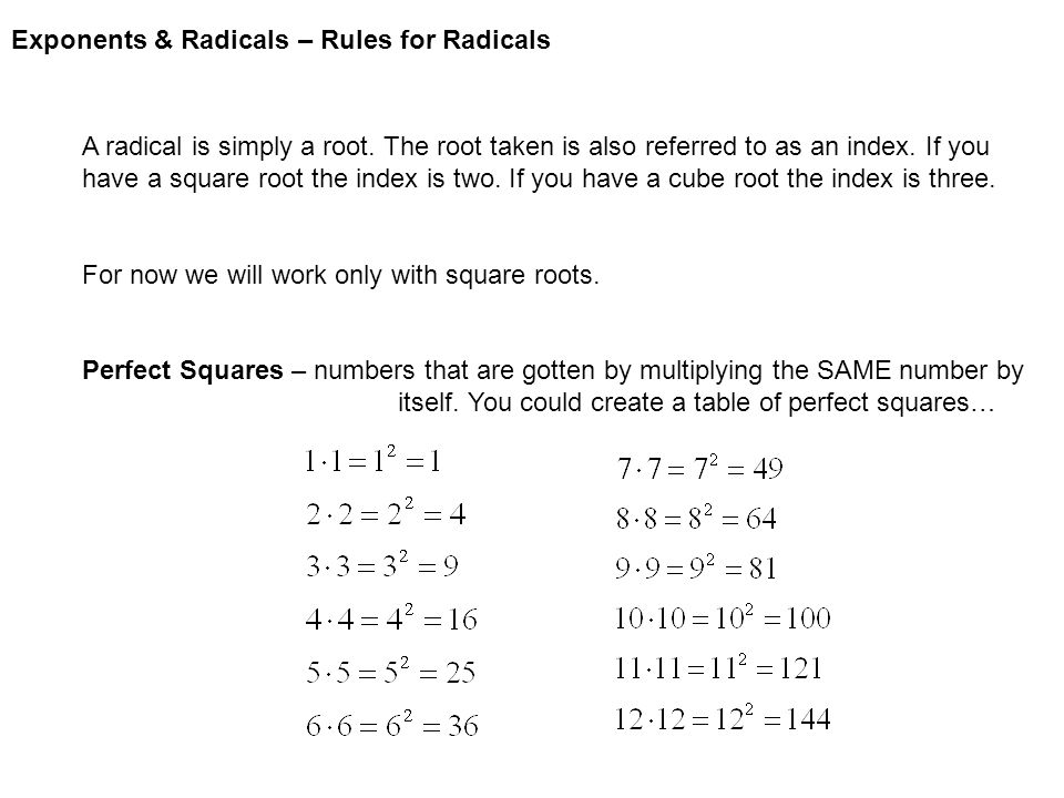 Exponents & Radicals – Rules for Radicals A radical is simply a root