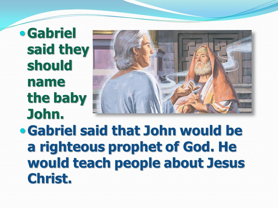 Gabriel said they should name the baby John. Gabriel said they should name the baby John.