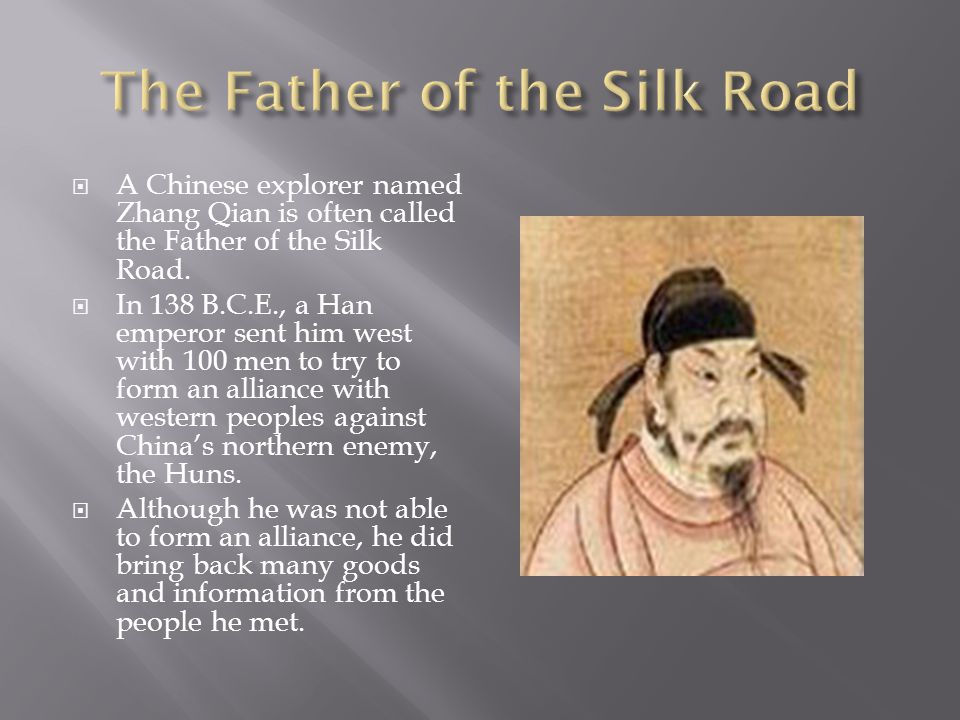  A Chinese explorer named Zhang Qian is often called the Father of the Silk Road.
