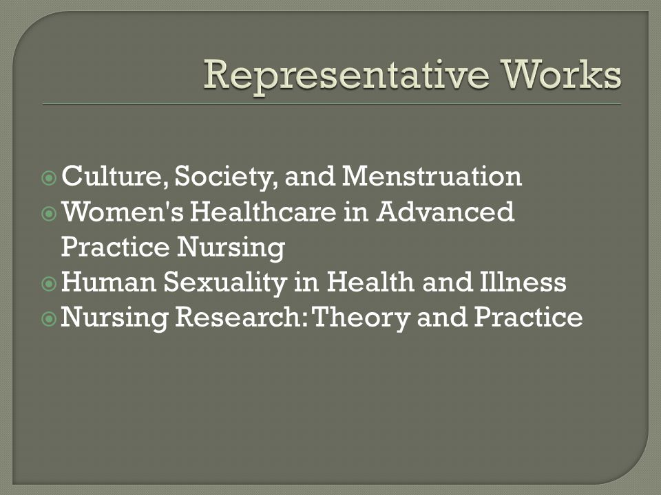  Culture, Society, and Menstruation  Women s Healthcare in Advanced Practice Nursing  Human Sexuality in Health and Illness  Nursing Research: Theory and Practice