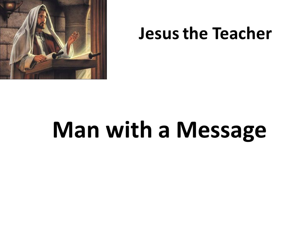 Man with a Message Jesus the Teacher