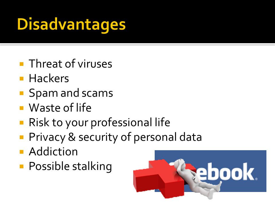  Threat of viruses  Hackers  Spam and scams  Waste of life  Risk to your professional life  Privacy & security of personal data  Addiction  Possible stalking