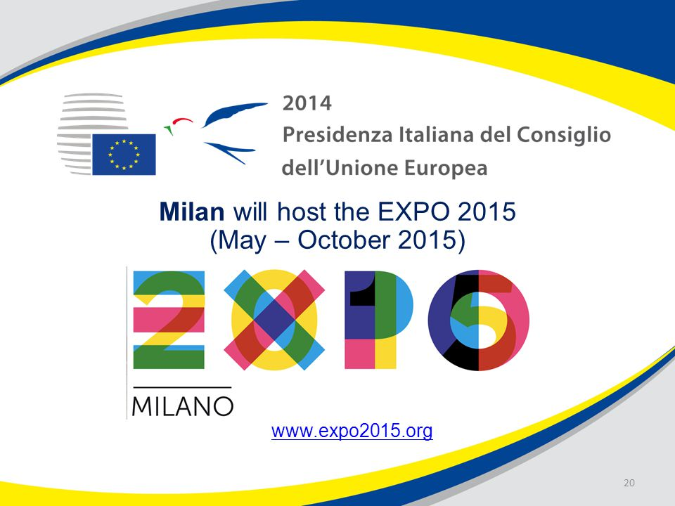 20 Milan will host the EXPO 2015 (May – October 2015)