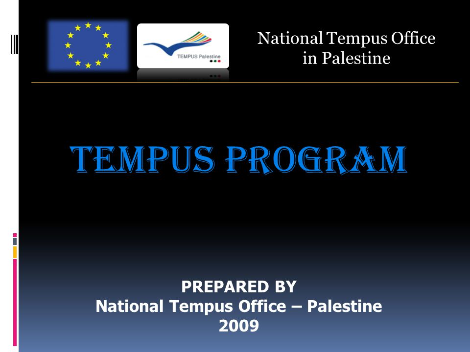National Tempus Office in Palestine TEMPUS PROGRAM PREPARED BY National Tempus Office – Palestine 2009