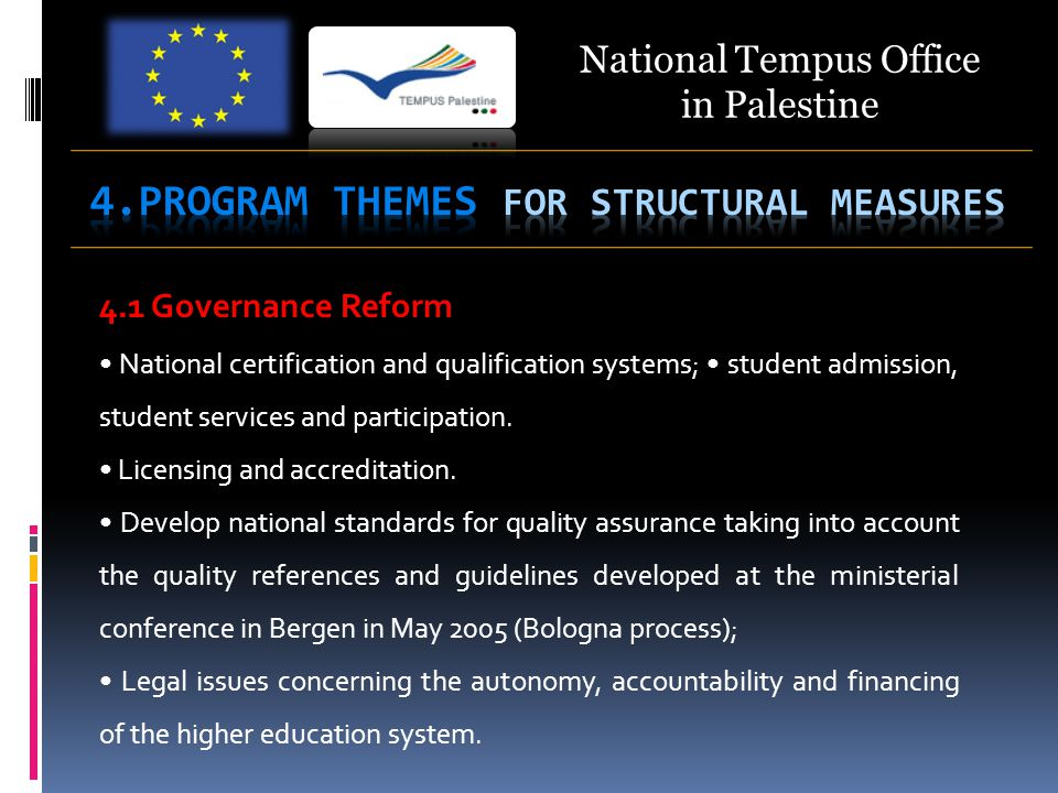 National Tempus Office in Palestine 4.1 Governance Reform National certification and qualification systems; student admission, student services and participation.