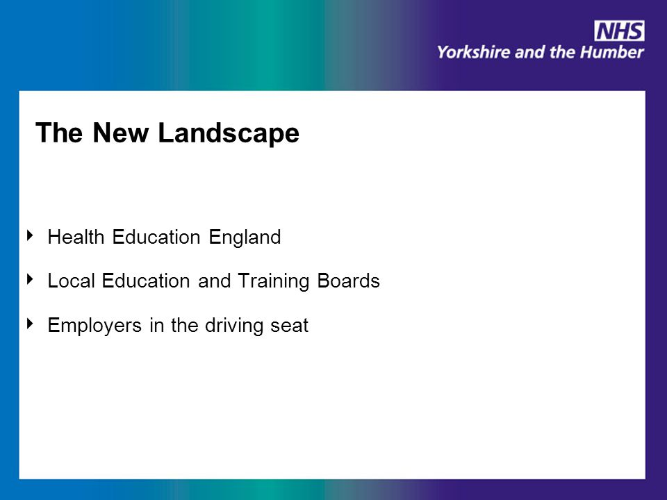 The New Landscape ‣ Health Education England ‣ Local Education and Training Boards ‣ Employers in the driving seat
