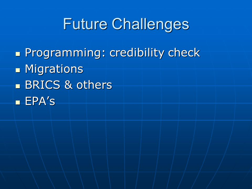 Future Challenges Programming: credibility check Programming: credibility check Migrations Migrations BRICS & others BRICS & others EPA's EPA's