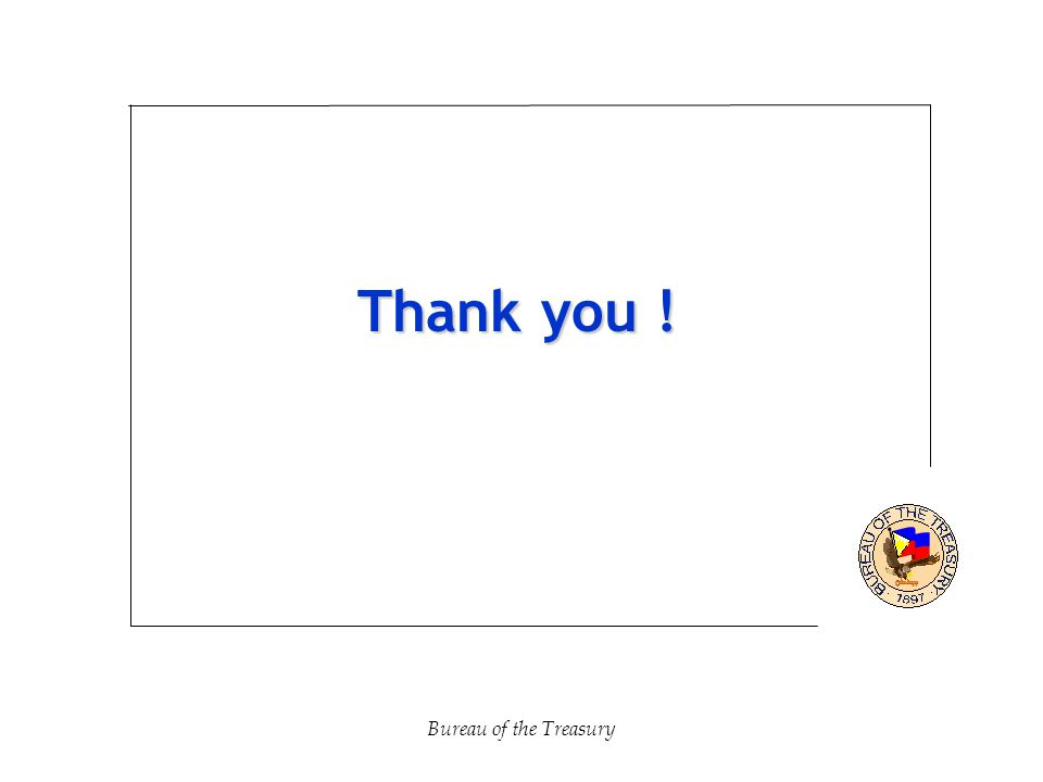 Thank you ! Bureau of the Treasury