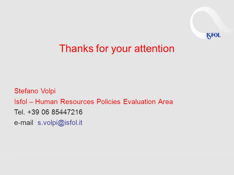 Thanks for your attention Stefano Volpi Isfol – Human Resources Policies Evaluation Area Tel.