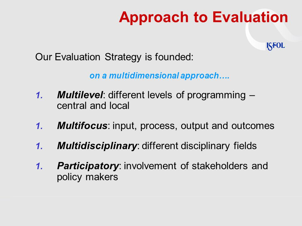 Approach to Evaluation Our Evaluation Strategy is founded: on a multidimensional approach….