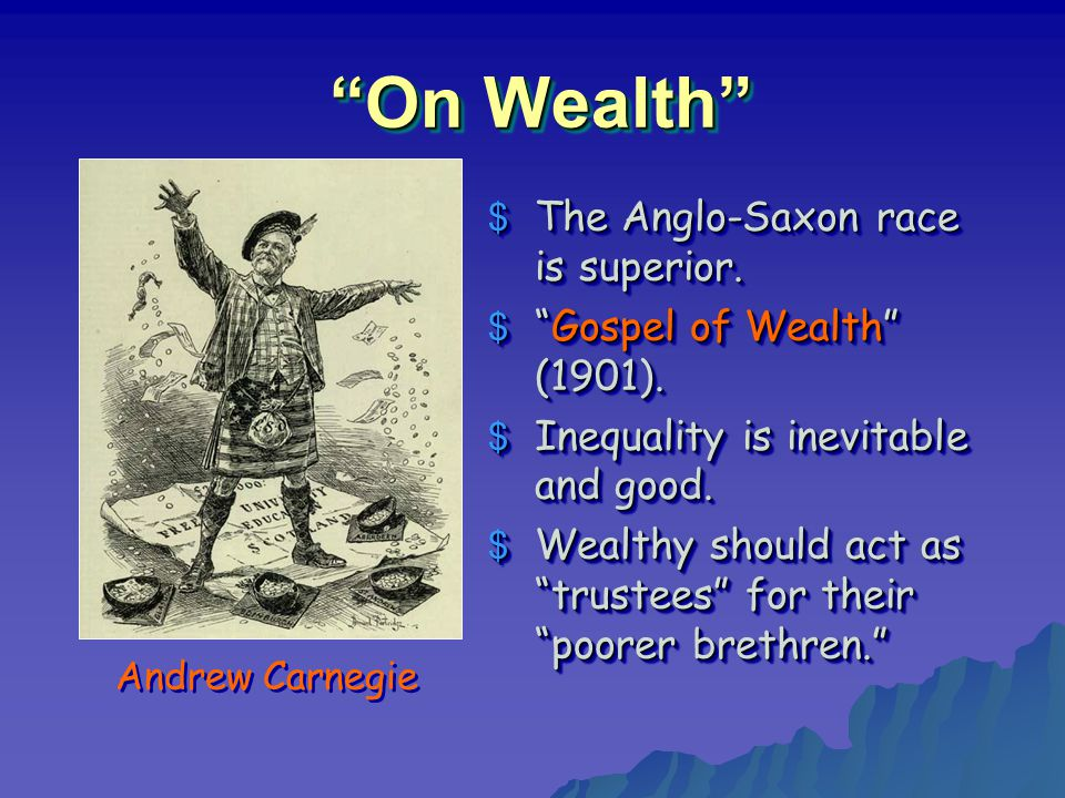 On Wealth Andrew Carnegie $ The Anglo-Saxon race is superior.