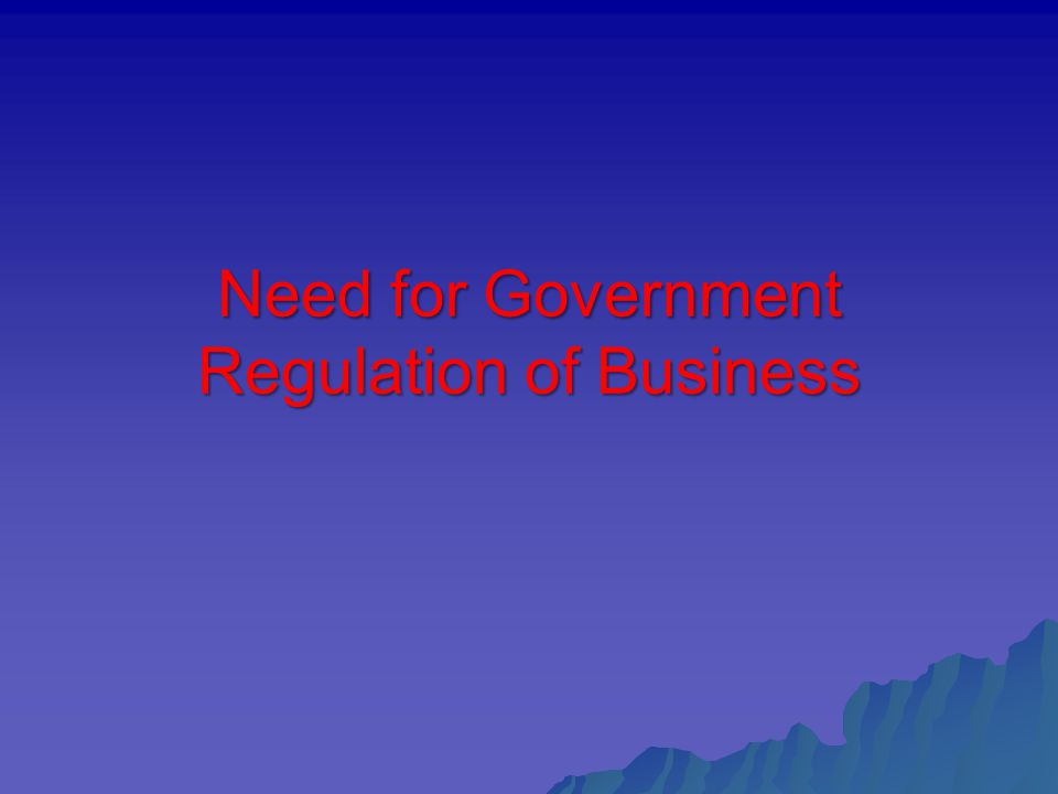 Need for Government Regulation of Business
