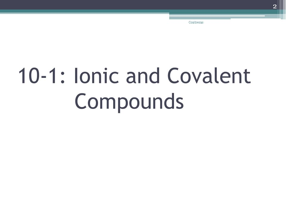 10-1: Ionic and Covalent Compounds Contreras 2