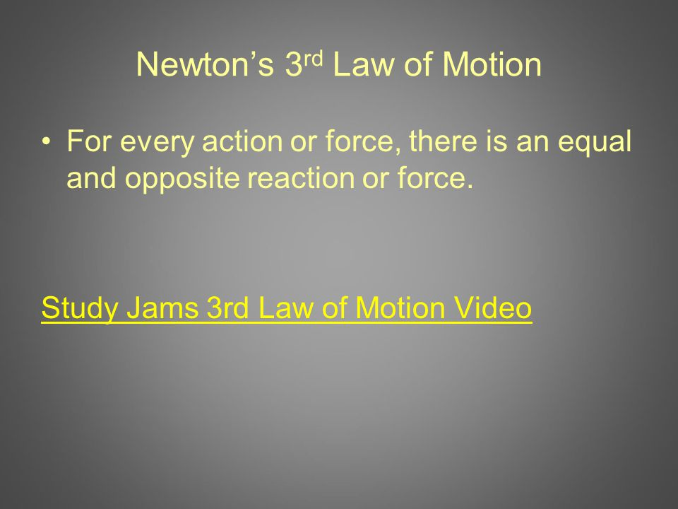 Newton's 3 rd Law of Motion For every action or force, there is an equal and opposite reaction or force.