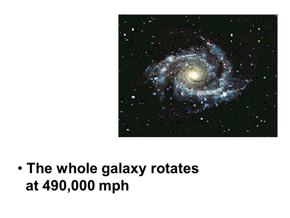 The whole galaxy rotates at 490,000 mph