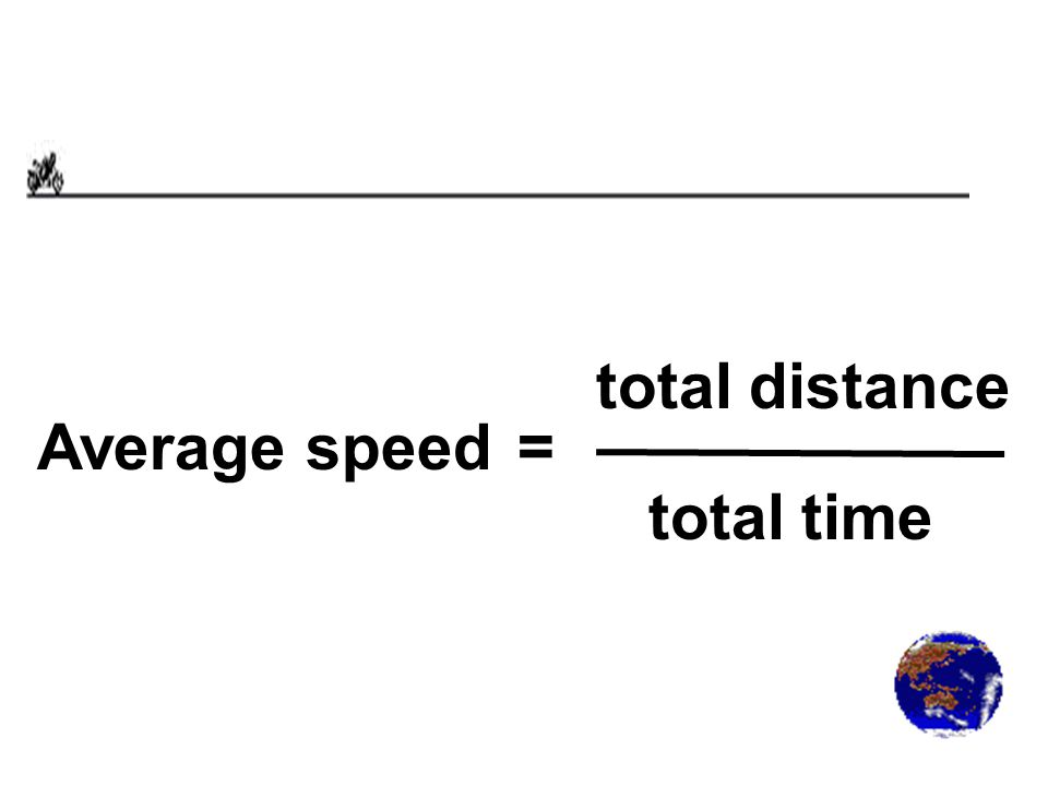 Average speed= total distance total time