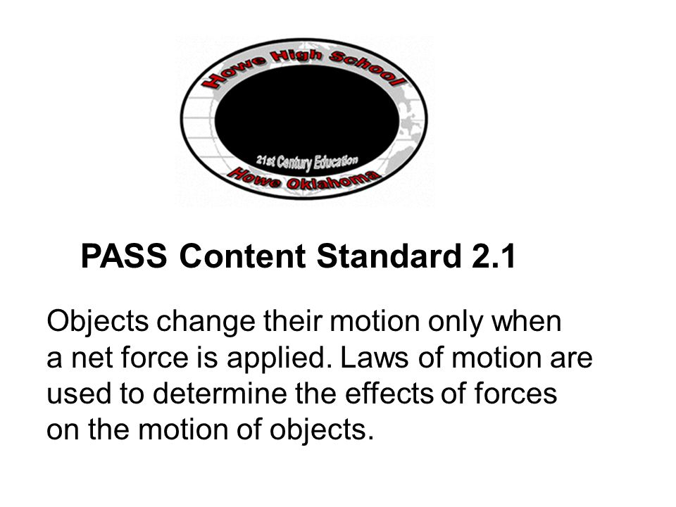 PASS Content Standard 2.1 Objects change their motion only when a net force is applied.