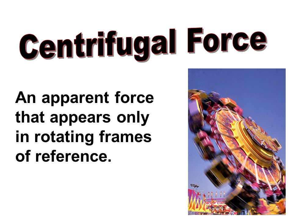 An apparent force that appears only in rotating frames of reference.
