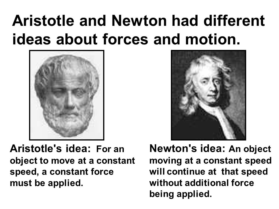 Aristotle and Newton had different ideas about forces and motion.