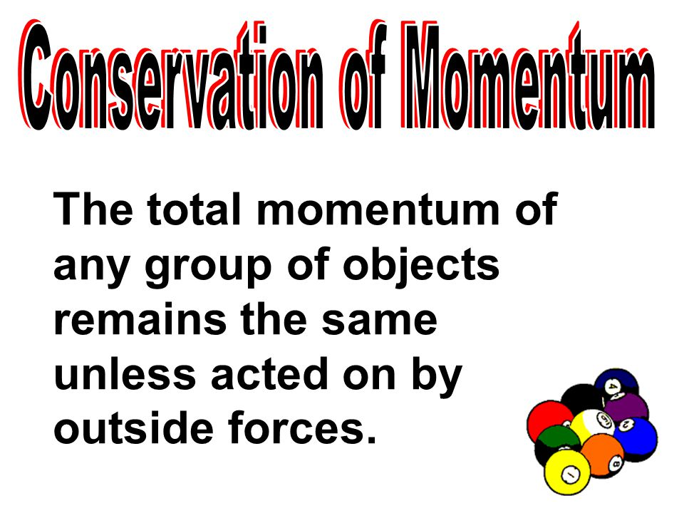 The total momentum of any group of objects remains the same unless acted on by outside forces.