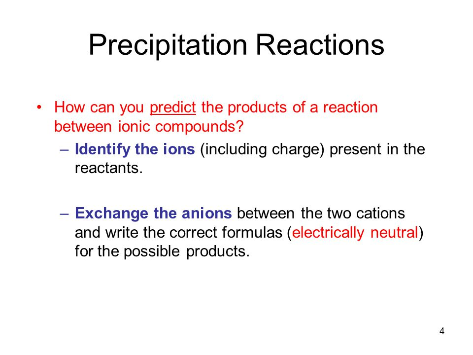 4 Precipitation Reactions How can you predict the products of a reaction between ionic compounds.