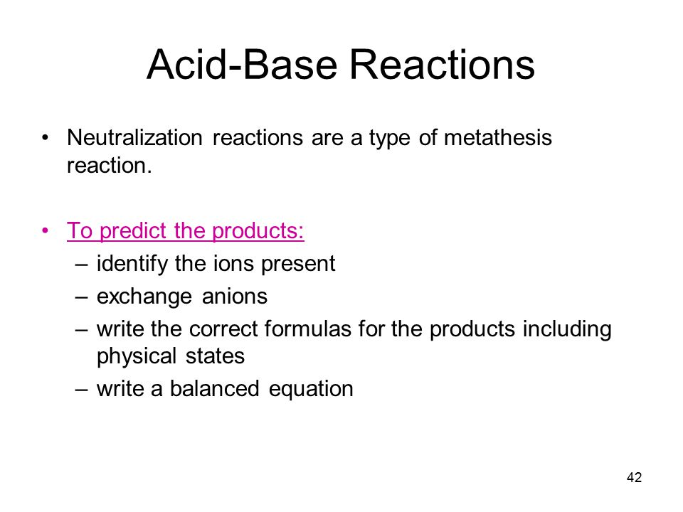 42 Acid-Base Reactions Neutralization reactions are a type of metathesis reaction.