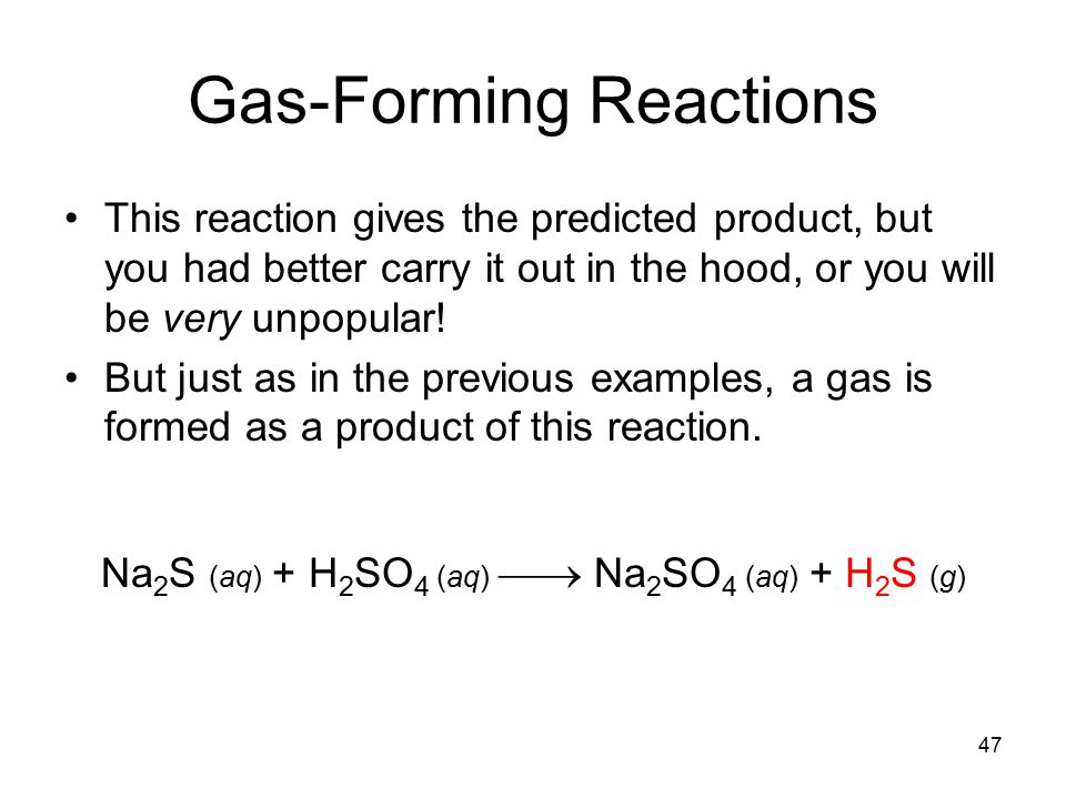 47 Gas-Forming Reactions This reaction gives the predicted product, but you had better carry it out in the hood, or you will be very unpopular.