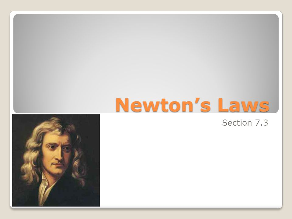 Newton's Laws Section 7.3
