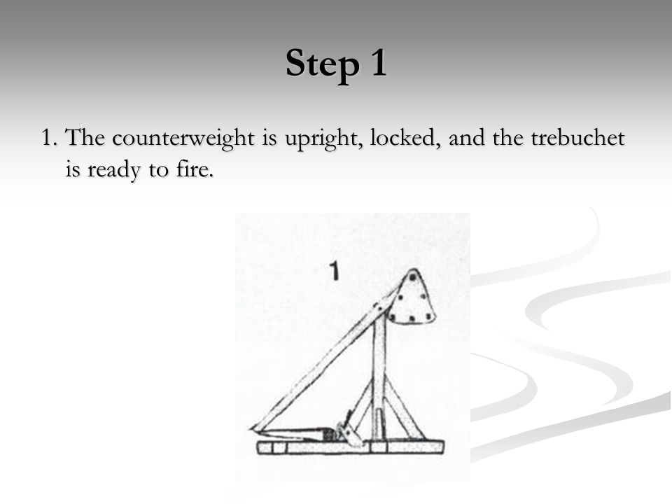 Step 1 1. The counterweight is upright, locked, and the trebuchet is ready to fire.