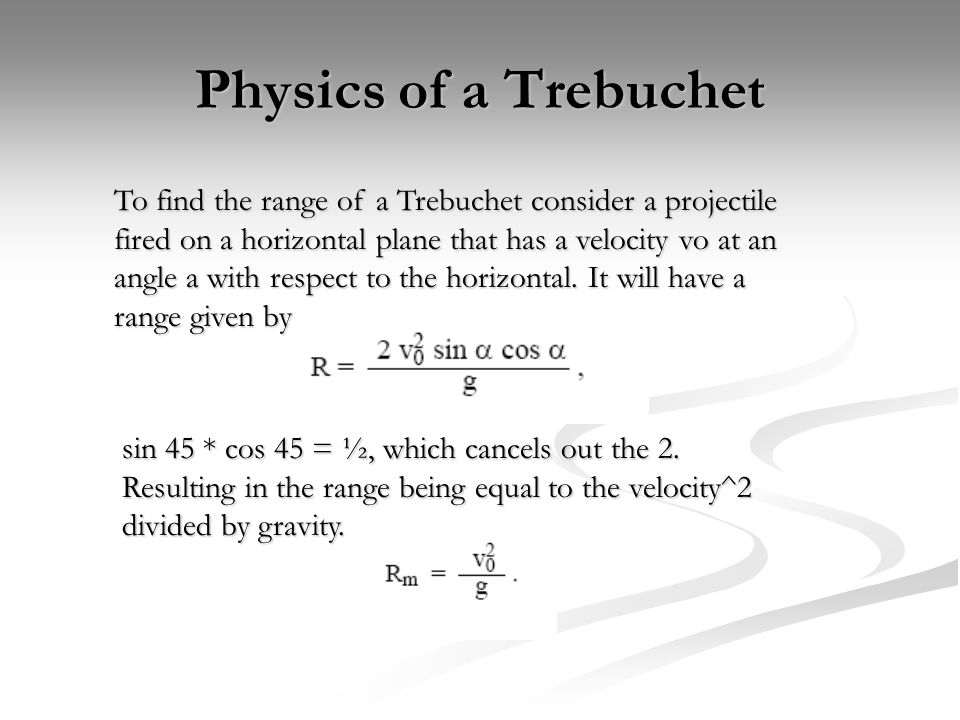Physics of a Trebuchet To find the range of a Trebuchet consider a projectile fired on a horizontal plane that has a velocity vo at an angle a with respect to the horizontal.