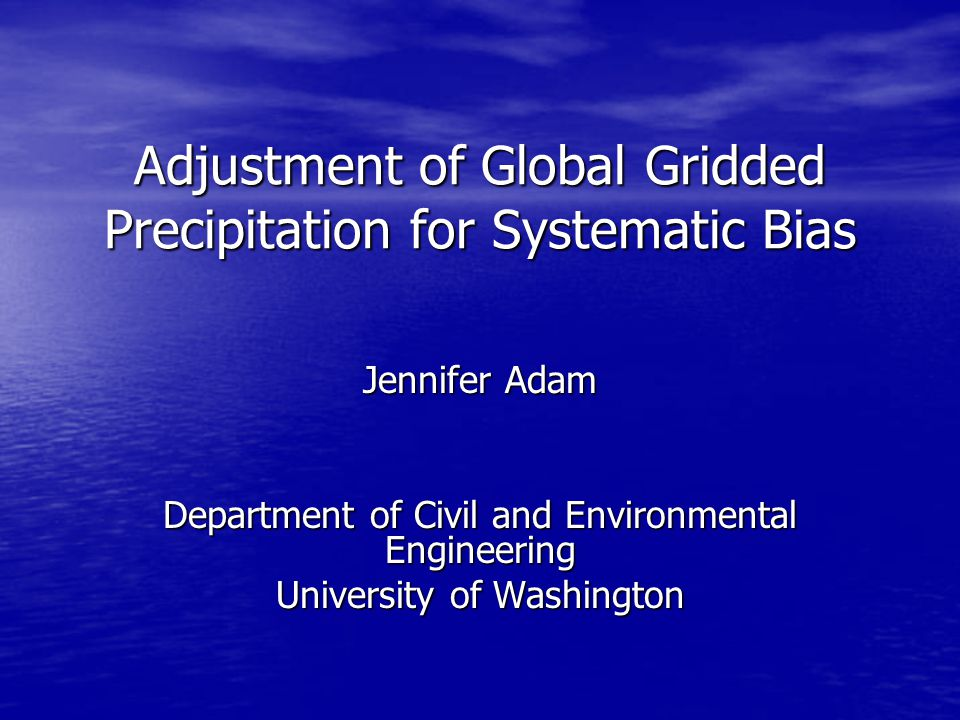 Adjustment of Global Gridded Precipitation for Systematic Bias Jennifer Adam Department of Civil and Environmental Engineering University of Washington