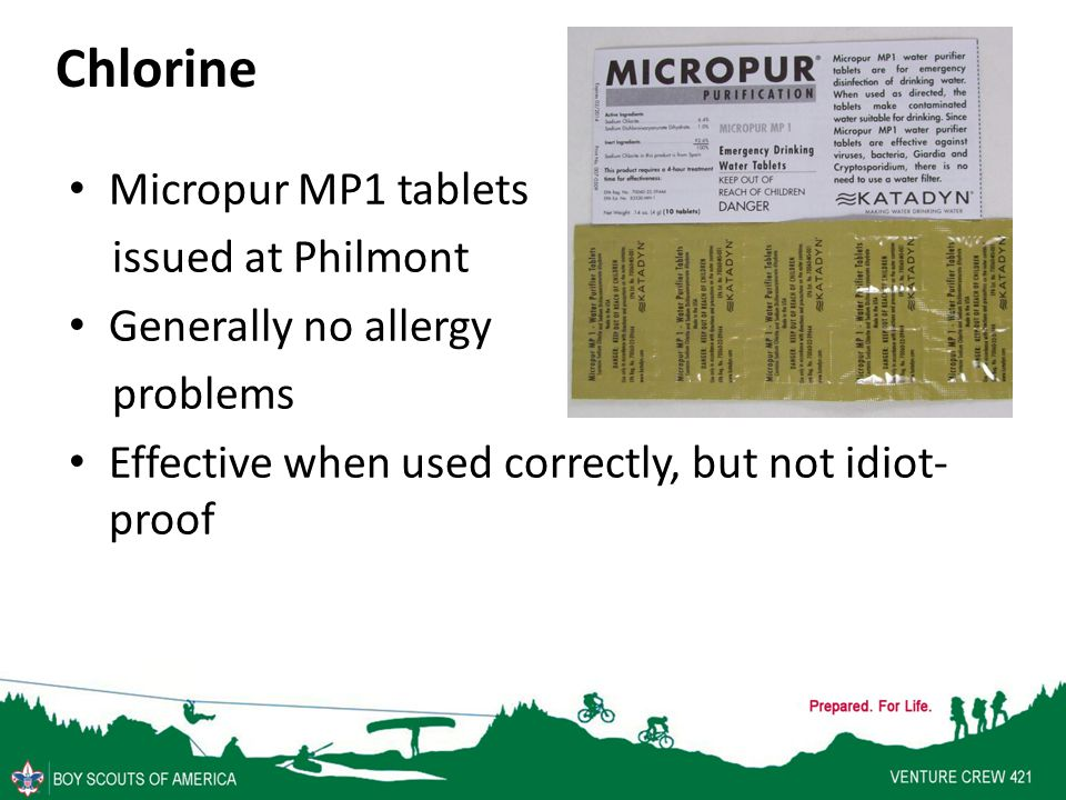 Chlorine Micropur MP1 tablets issued at Philmont Generally no allergy problems Effective when used correctly, but not idiot- proof