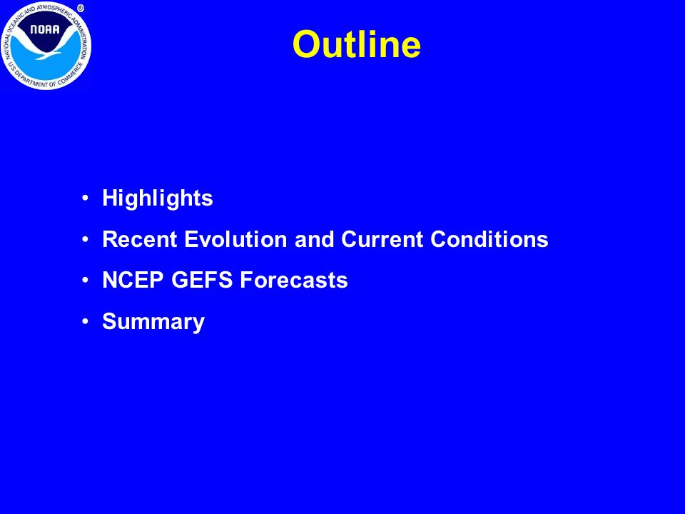 Outline Highlights Recent Evolution and Current Conditions NCEP GEFS Forecasts Summary