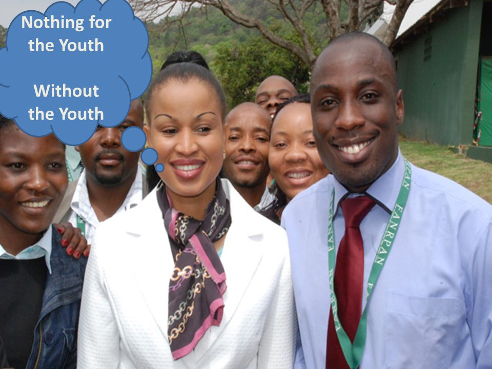 Food, Agriculture and Natural Resources Policy Analysis Network (FANRPAN) Nothing for the Youth Without the Youth