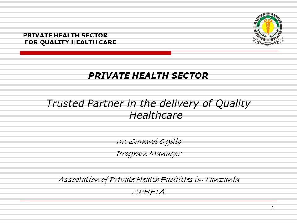 PRIVATE HEALTH SECTOR FOR QUALITY HEALTH CARE PRIVATE HEALTH SECTOR Trusted Partner in the delivery of Quality Healthcare Dr.