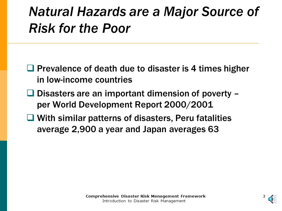 2Comprehensive Disaster Risk Management Framework Introduction to Disaster Risk Management 2 Disasters are a Development Issue, Not a Humanitarian Issue  Natural disasters are a major source of risk for the poor  Disasters cause loss of development gains and wealth in developing countries