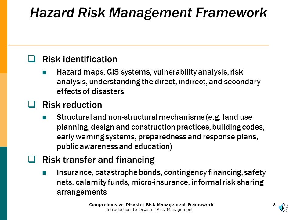 7Comprehensive Disaster Risk Management Framework Introduction to Disaster Risk Management 7 Hazard Management Unit The World Bank's HMU promotes a strategic response to disaster emergencies and integrates disaster prevention into Bank activities.