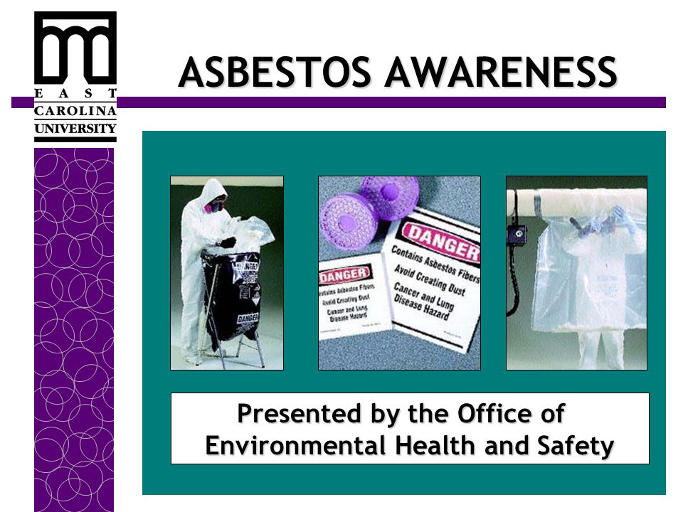 ASBESTOS AWARENESS Presented by the Office of Environmental Health and Safety Presented by the Office of Environmental Health and Safety