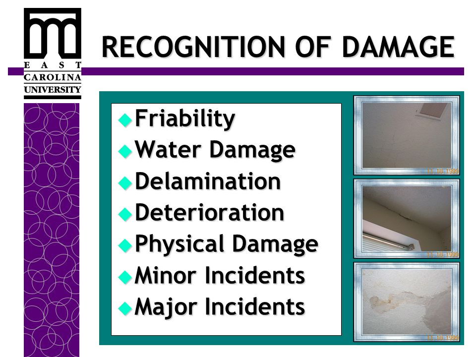 RECOGNITION OF DAMAGE  Friability  Water Damage  Delamination  Deterioration  Physical Damage  Minor Incidents  Major Incidents