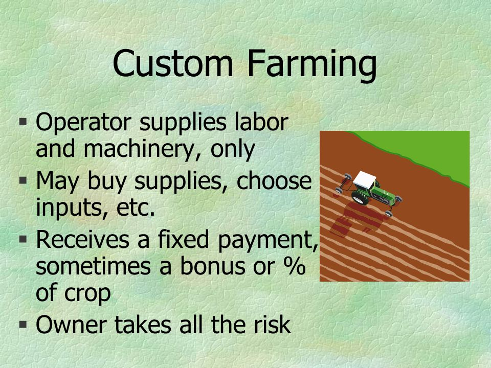 Custom Farming §Operator supplies labor and machinery, only §May buy supplies, choose inputs, etc.