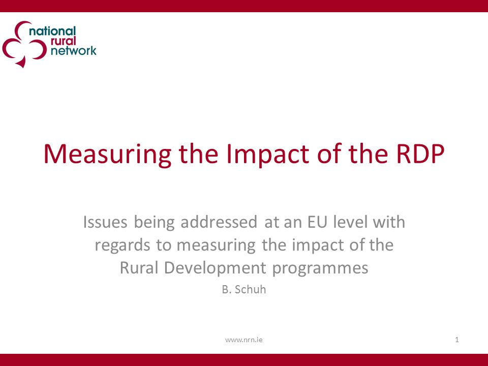 Measuring the Impact of the RDP Issues being addressed at an EU level with regards to measuring the impact of the Rural Development programmes B.