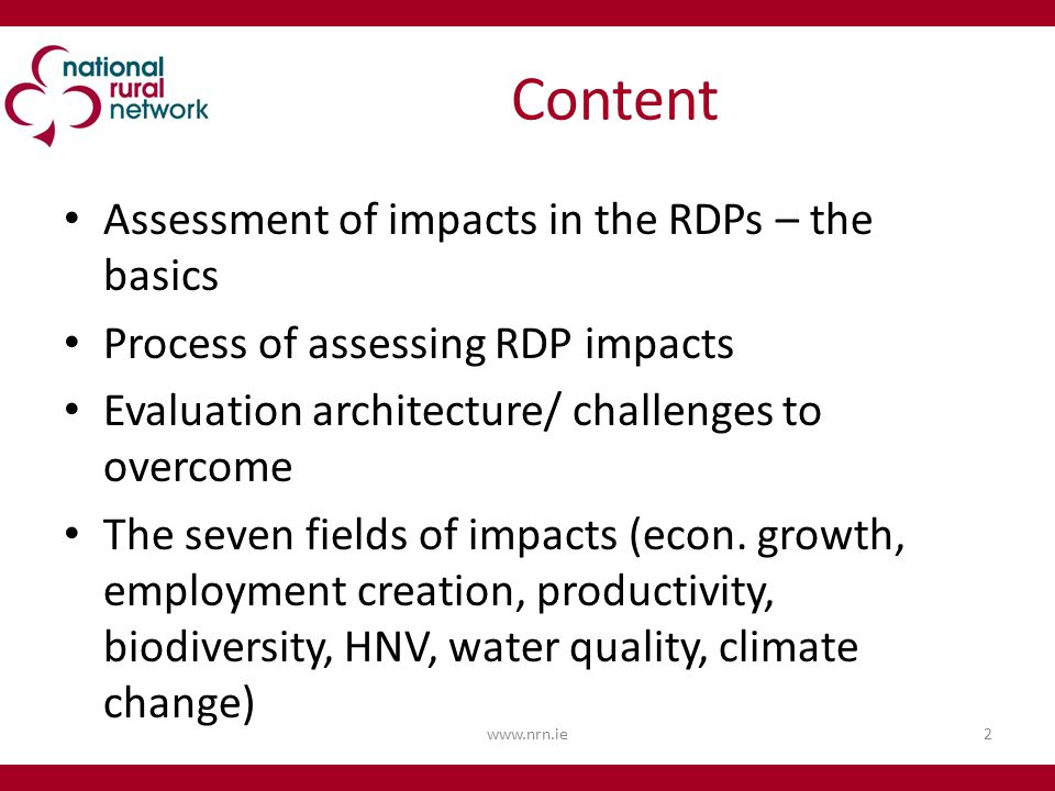 Content Assessment of impacts in the RDPs – the basics Process of assessing RDP impacts Evaluation architecture/ challenges to overcome The seven fields of impacts (econ.