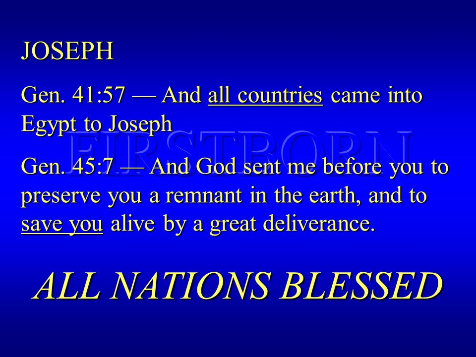 JOSEPH Gen. 41:57 — And all countries came into Egypt to Joseph Gen.