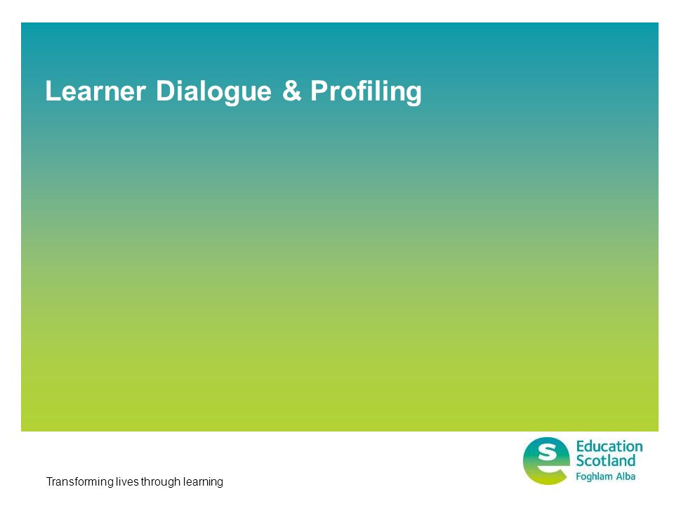 Transforming lives through learning Learner Dialogue & Profiling