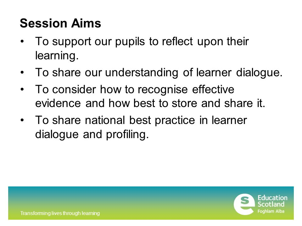 Transforming lives through learning Session Aims To support our pupils to reflect upon their learning.