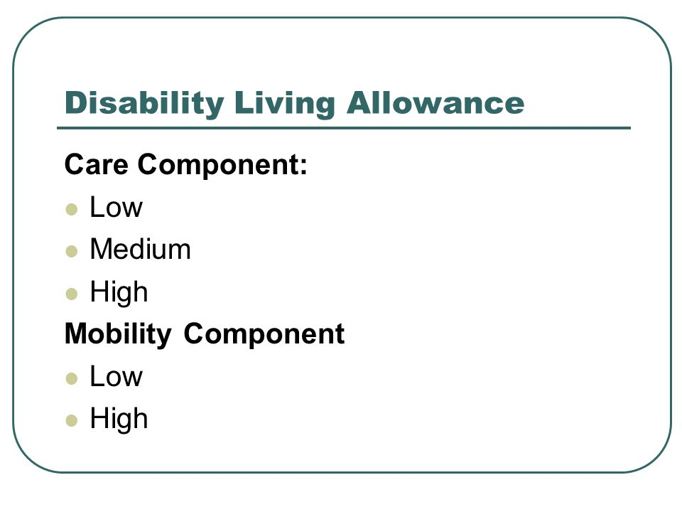 Disability Living Allowance Care Component: Low Medium High Mobility Component Low High