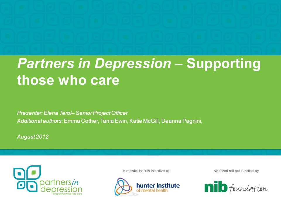 Partners in Depression – Supporting those who care Presenter: Elena Terol– Senior Project Officer Additional authors: Emma Cother, Tania Ewin, Katie McGill, Deanna Pagnini, August 2012