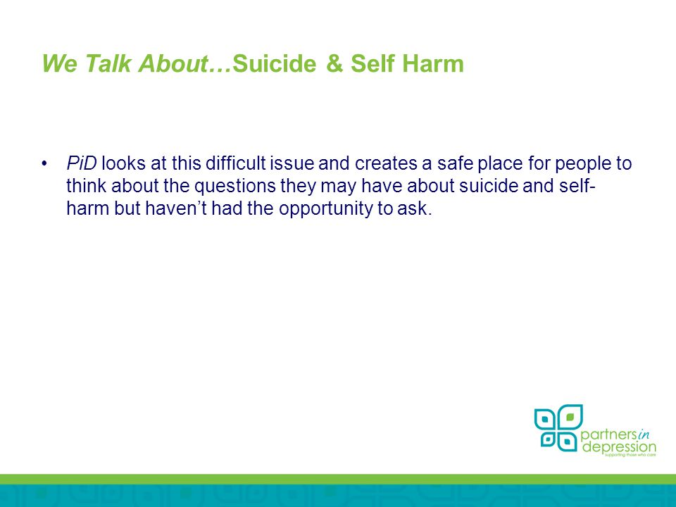 We Talk About…Suicide & Self Harm PiD looks at this difficult issue and creates a safe place for people to think about the questions they may have about suicide and self- harm but haven't had the opportunity to ask.