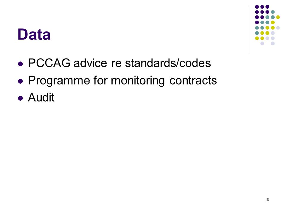 18 Data PCCAG advice re standards/codes Programme for monitoring contracts Audit