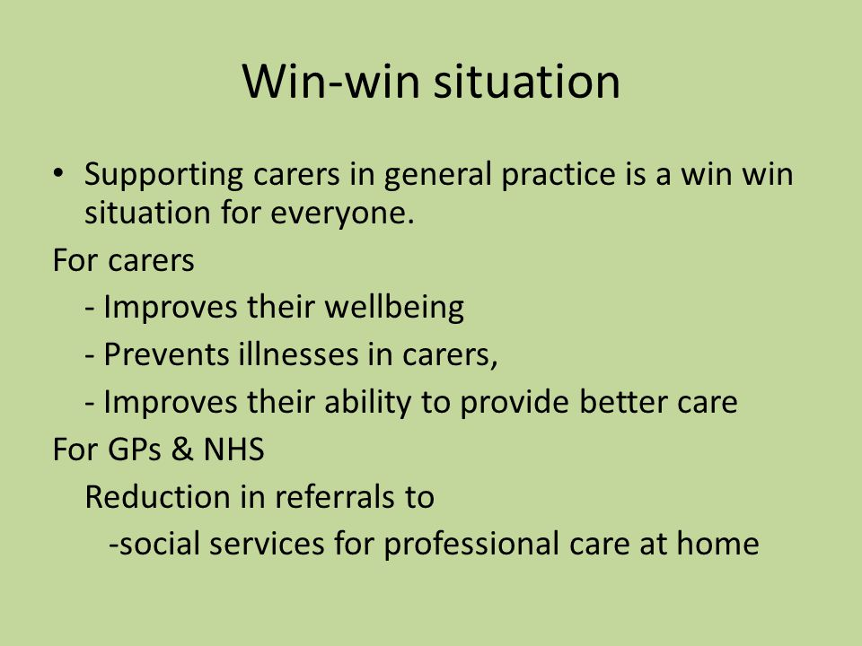Win-win situation Supporting carers in general practice is a win win situation for everyone.